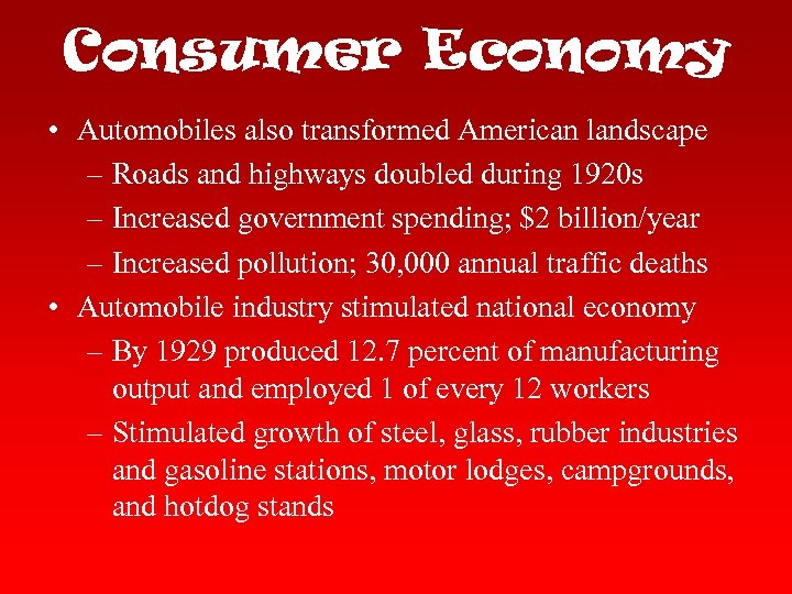Consumer Economy • Automobiles also transformed American landscape – Roads and highways doubled during