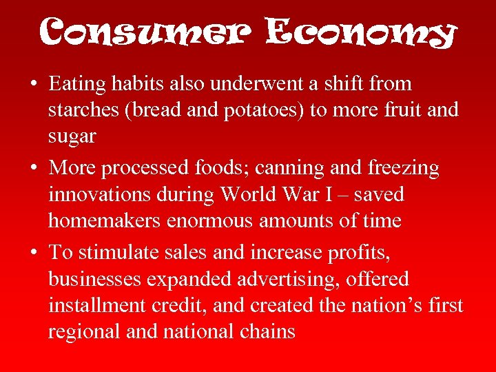 Consumer Economy • Eating habits also underwent a shift from starches (bread and potatoes)