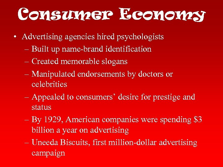Consumer Economy • Advertising agencies hired psychologists – Built up name-brand identification – Created