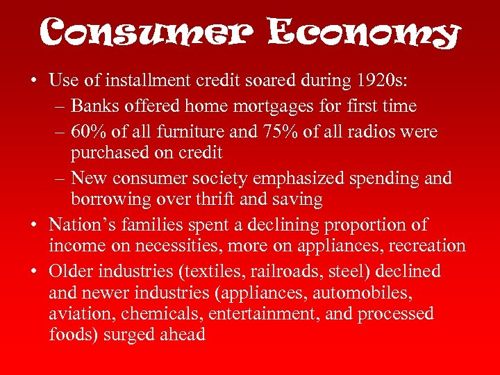 Consumer Economy • Use of installment credit soared during 1920 s: – Banks offered