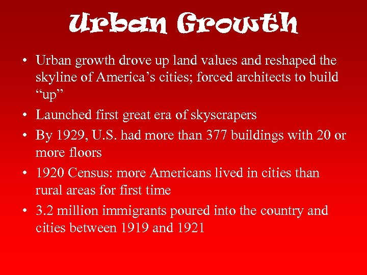 Urban Growth • Urban growth drove up land values and reshaped the skyline of