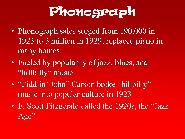 Phonograph • Phonograph sales surged from 190, 000 in 1923 to 5 million in