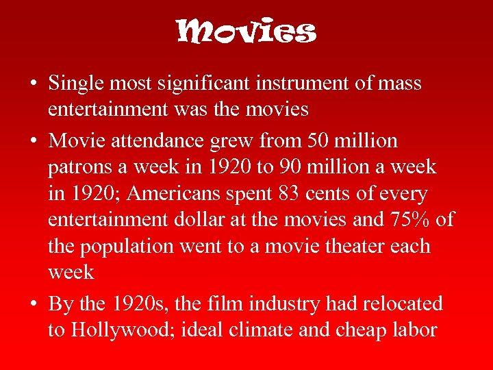 Movies • Single most significant instrument of mass entertainment was the movies • Movie