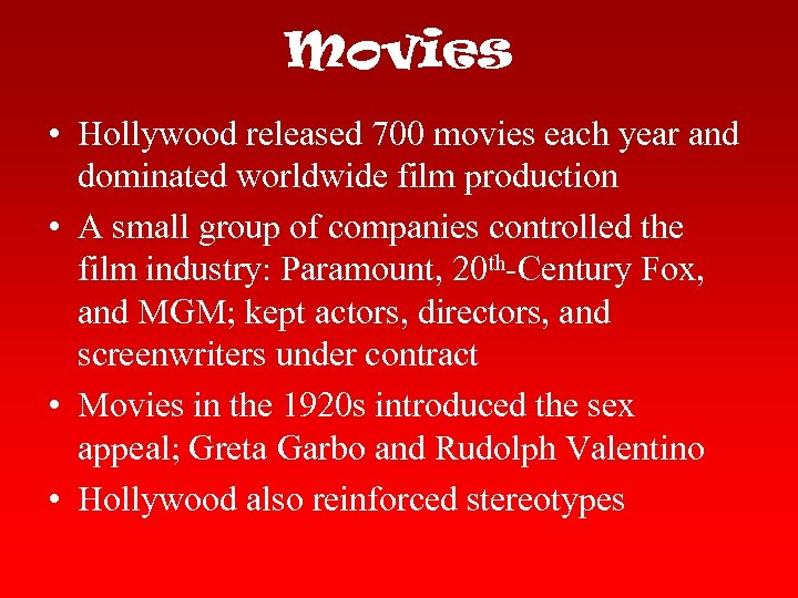 Movies • Hollywood released 700 movies each year and dominated worldwide film production •