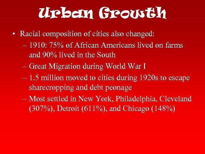 Urban Growth • Racial composition of cities also changed: – 1910: 75% of African