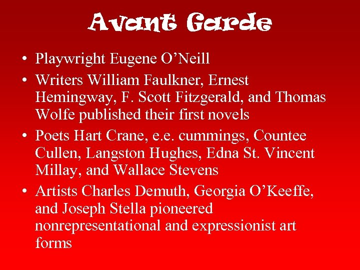Avant Garde • Playwright Eugene O'Neill • Writers William Faulkner, Ernest Hemingway, F. Scott