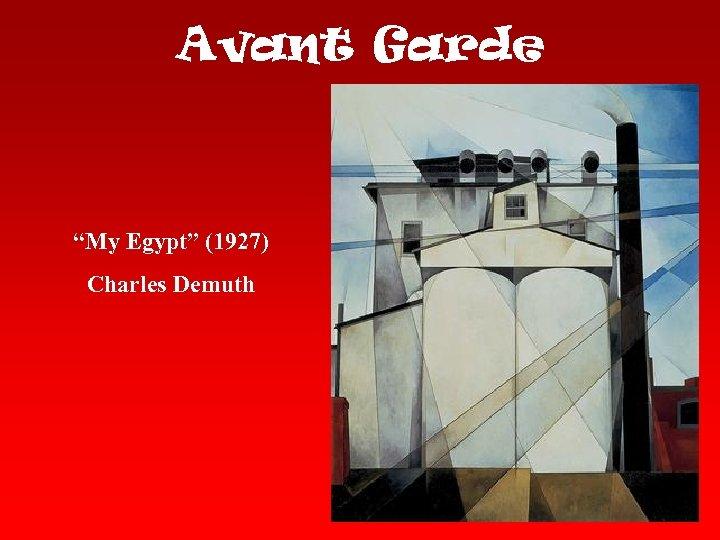 "Avant Garde ""My Egypt"" (1927) Charles Demuth"