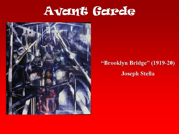 "Avant Garde ""Brooklyn Bridge"" (1919 -20) Joseph Stella"