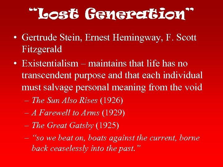 """""""Lost Generation"""" • Gertrude Stein, Ernest Hemingway, F. Scott Fitzgerald • Existentialism – maintains"""