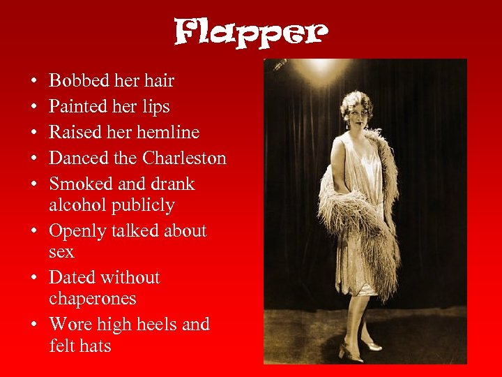 Flapper • • • Bobbed her hair Painted her lips Raised her hemline Danced