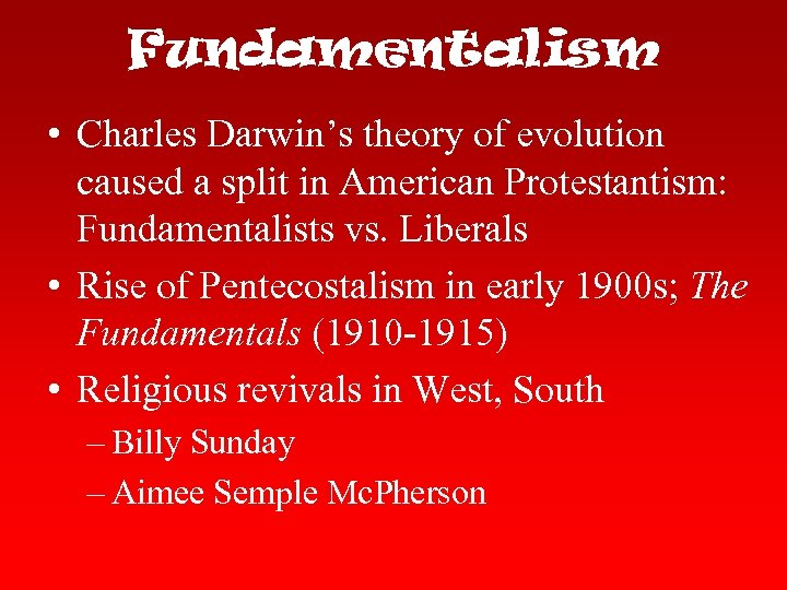 Fundamentalism • Charles Darwin's theory of evolution caused a split in American Protestantism: Fundamentalists