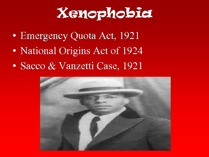 Xenophobia • Emergency Quota Act, 1921 • National Origins Act of 1924 • Sacco