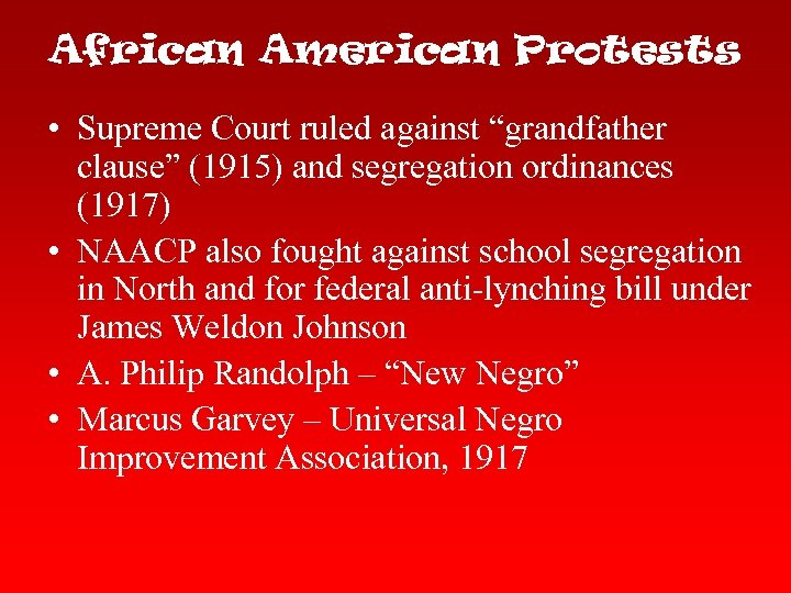 "African American Protests • Supreme Court ruled against ""grandfather clause"" (1915) and segregation ordinances"