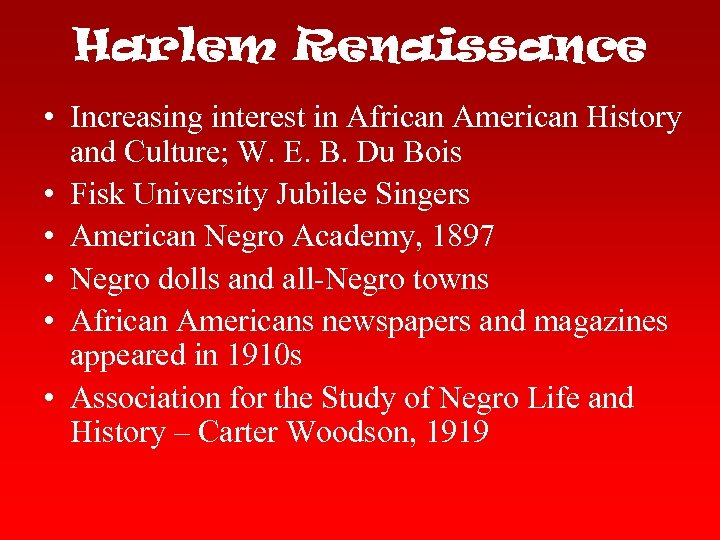 Harlem Renaissance • Increasing interest in African American History and Culture; W. E. B.