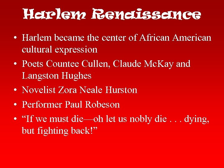 Harlem Renaissance • Harlem became the center of African American cultural expression • Poets