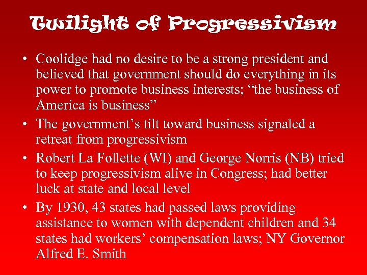 Twilight of Progressivism • Coolidge had no desire to be a strong president and