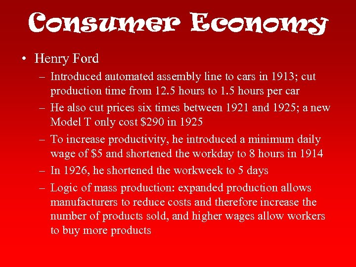 Consumer Economy • Henry Ford – Introduced automated assembly line to cars in 1913;