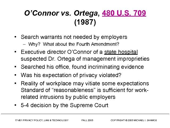 O'Connor vs. Ortega, 480 U. S. 709 (1987) • Search warrants not needed by