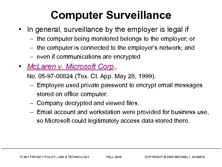 Computer Surveillance • In general, surveillance by the employer is legal if – the