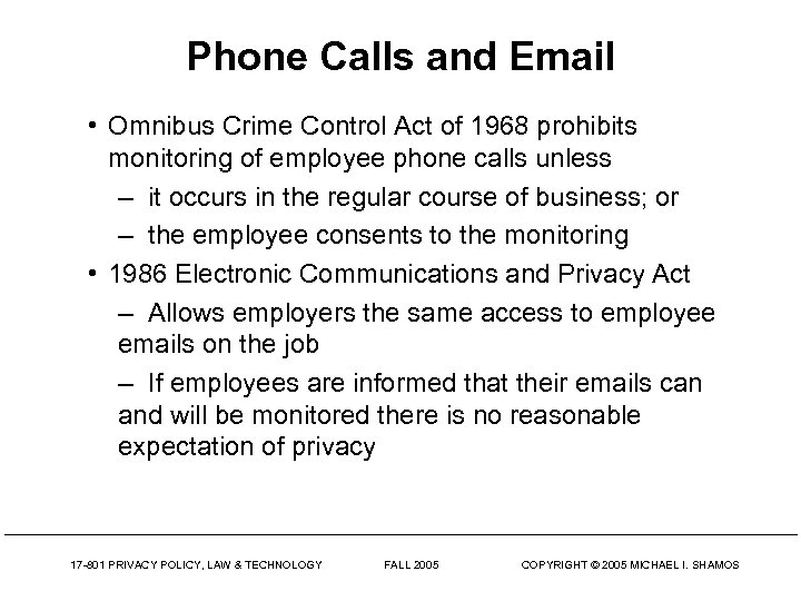 Phone Calls and Email • Omnibus Crime Control Act of 1968 prohibits monitoring of