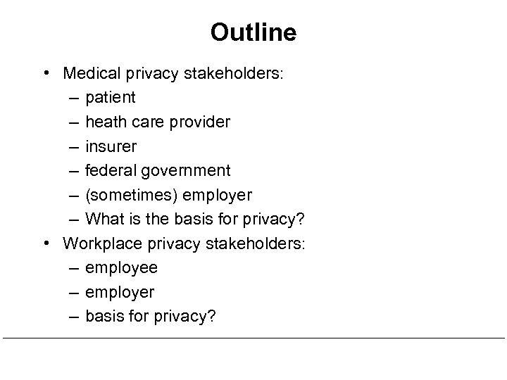 Outline • Medical privacy stakeholders: – patient – heath care provider – insurer –
