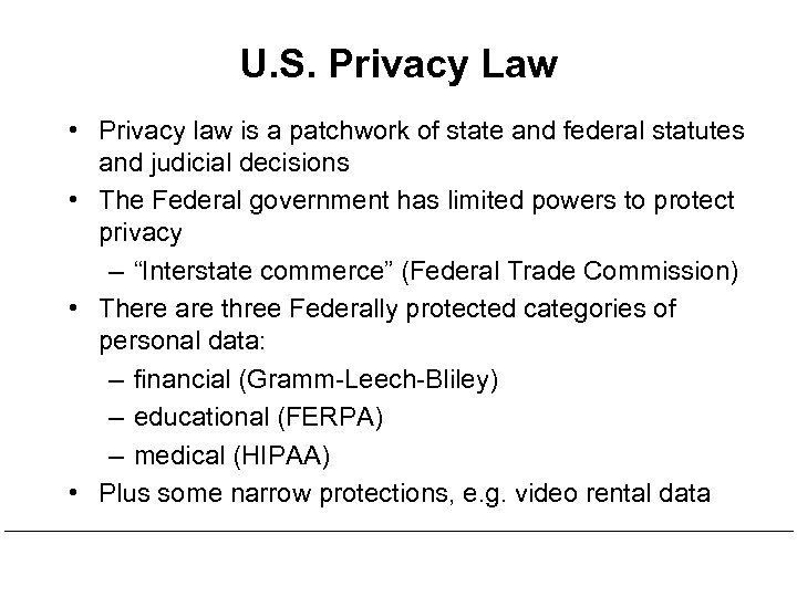 U. S. Privacy Law • Privacy law is a patchwork of state and federal