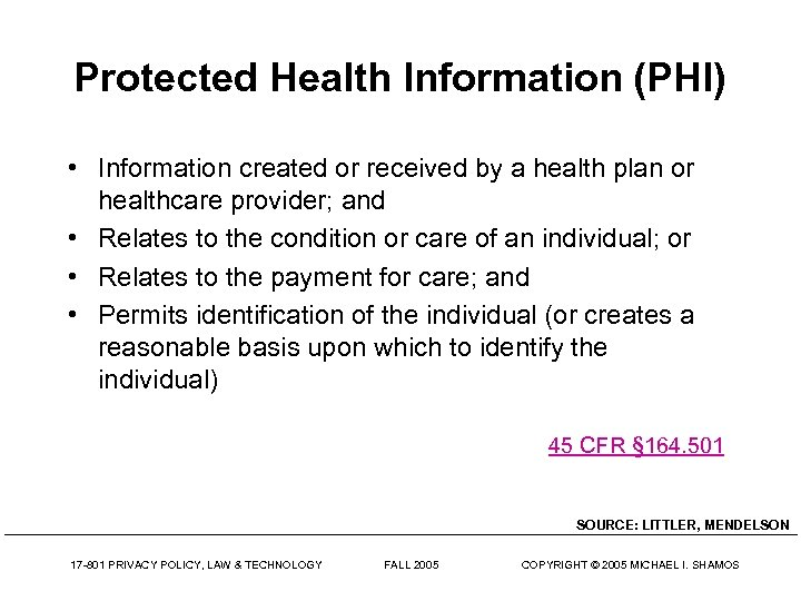 Protected Health Information (PHI) • Information created or received by a health plan or