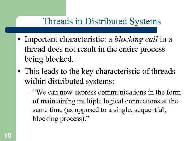 Threads in Distributed Systems • Important characteristic: a blocking call in a thread does
