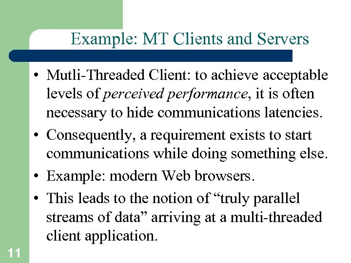 Example: MT Clients and Servers • Mutli-Threaded Client: to achieve acceptable levels of perceived