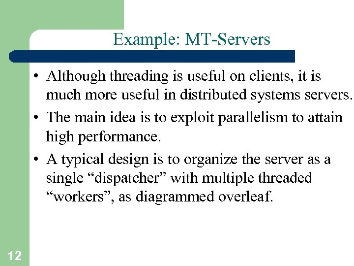 Example: MT-Servers • Although threading is useful on clients, it is much more useful
