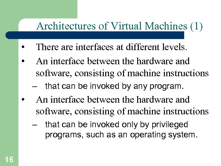 Architectures of Virtual Machines (1) • • There are interfaces at different levels. An