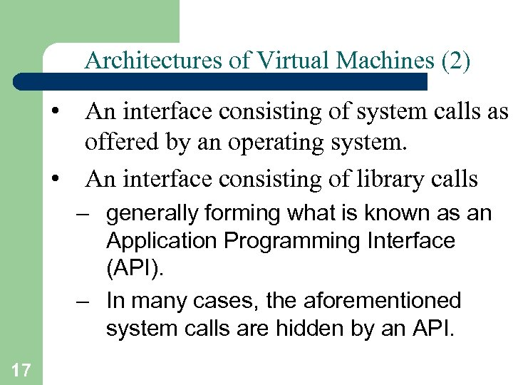 Architectures of Virtual Machines (2) • An interface consisting of system calls as offered
