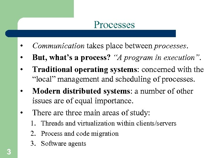 "Processes • • • Communication takes place between processes. But, what's a process? ""A"