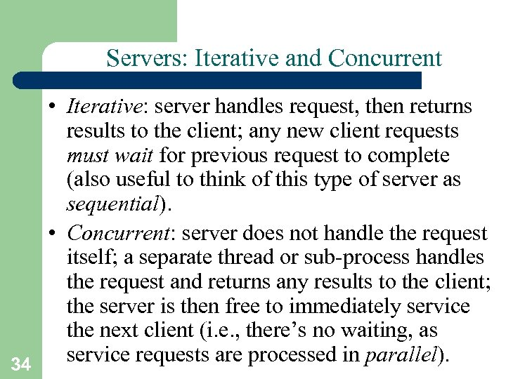 Servers: Iterative and Concurrent 34 • Iterative: server handles request, then returns results to