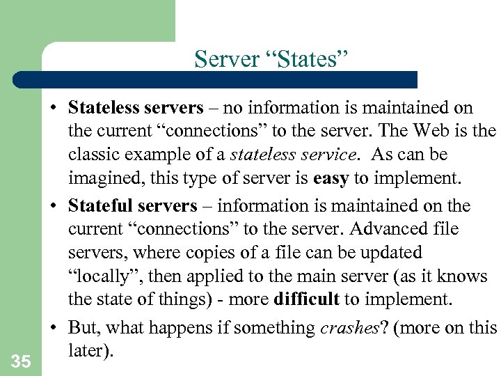 "Server ""States"" 35 • Stateless servers – no information is maintained on the current"