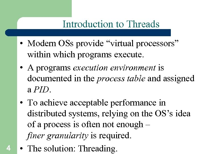 "Introduction to Threads 4 • Modern OSs provide ""virtual processors"" within which programs execute."