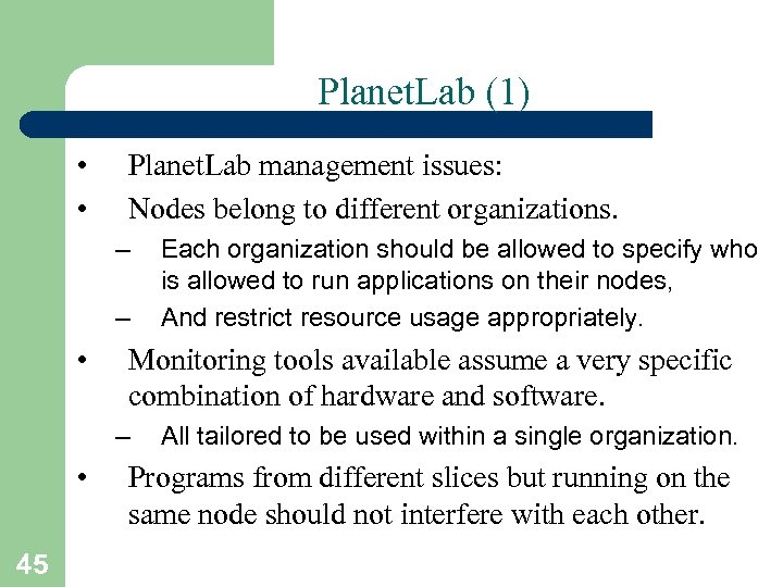 Planet. Lab (1) • • Planet. Lab management issues: Nodes belong to different organizations.