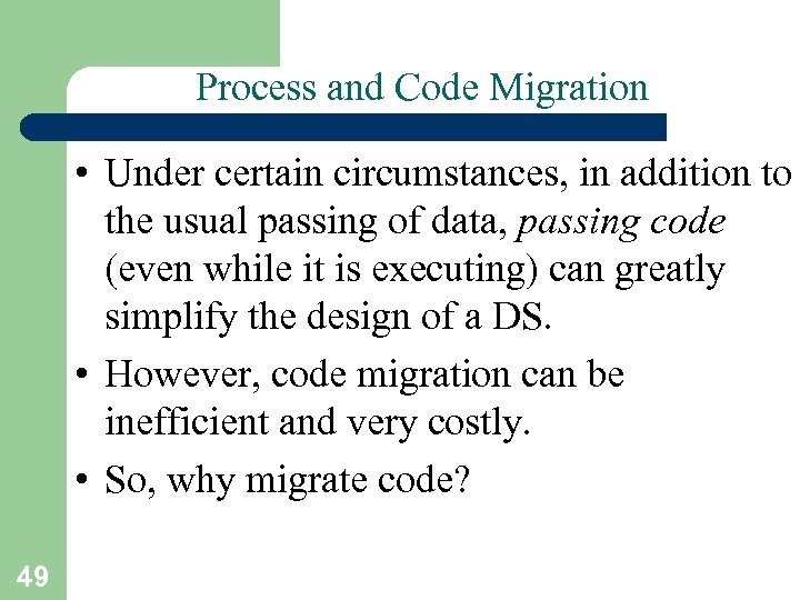 Process and Code Migration • Under certain circumstances, in addition to the usual passing