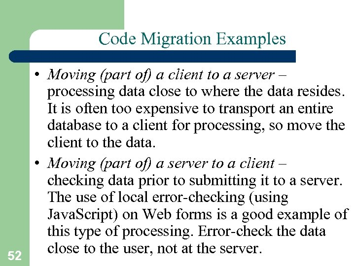 Code Migration Examples 52 • Moving (part of) a client to a server –