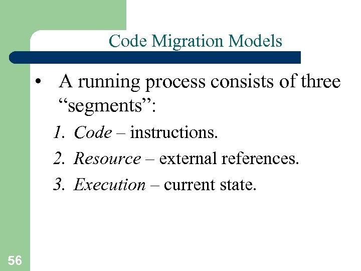 "Code Migration Models • A running process consists of three ""segments"": 1. Code –"
