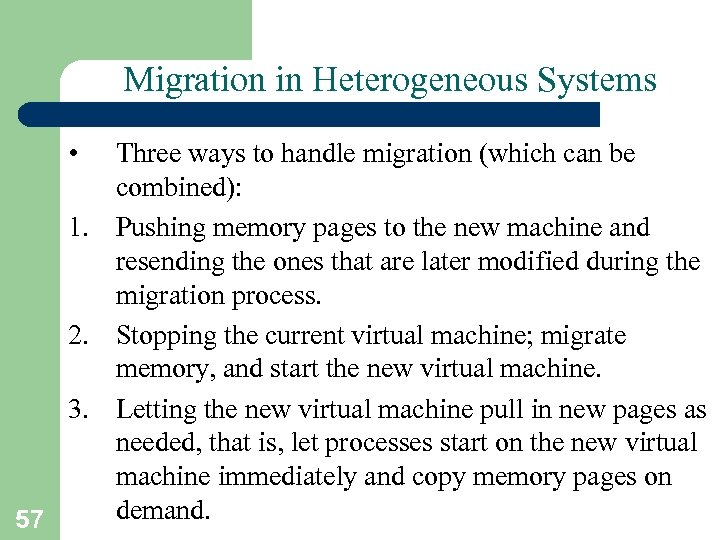 Migration in Heterogeneous Systems • Three ways to handle migration (which can be combined):