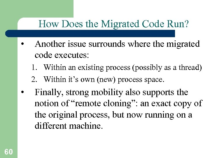 How Does the Migrated Code Run? • Another issue surrounds where the migrated code