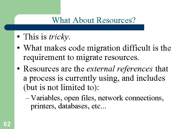 What About Resources? • This is tricky. • What makes code migration difficult is
