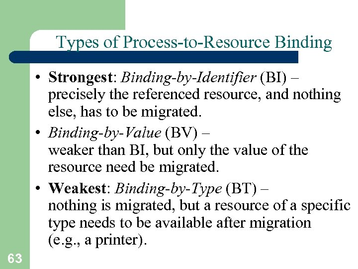 Types of Process-to-Resource Binding • Strongest: Binding-by-Identifier (BI) – precisely the referenced resource, and