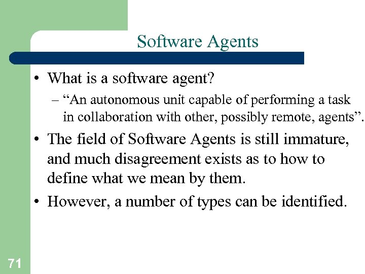 "Software Agents • What is a software agent? – ""An autonomous unit capable of"