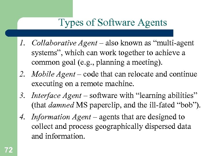 "Types of Software Agents 1. Collaborative Agent – also known as ""multi-agent systems"", which"