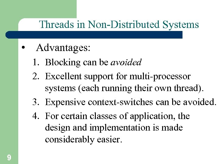 Threads in Non-Distributed Systems • Advantages: 1. Blocking can be avoided 2. Excellent support