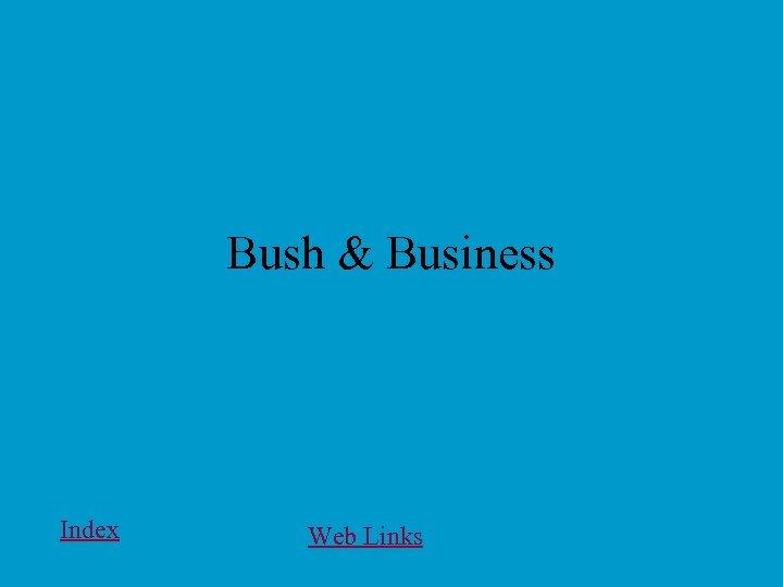 Bush & Business Index Web Links