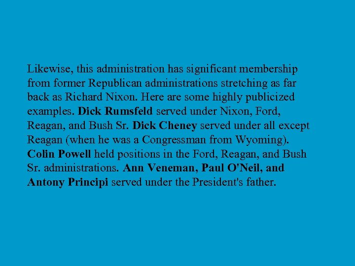 Likewise, this administration has significant membership from former Republican administrations stretching as far back
