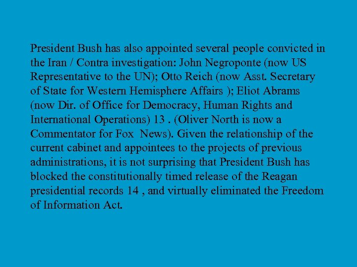 President Bush has also appointed several people convicted in the Iran / Contra investigation: